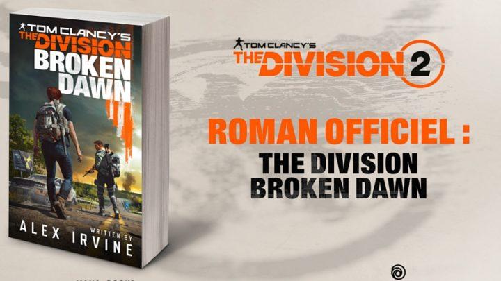 The Division : Broken Dawn, le nouveau roman pour mars 2019 !